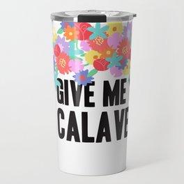 Give me your Calaveras   Grim Fandango Travel Mug