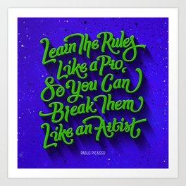 Learn the rules like a pro break them like an artist Art Print