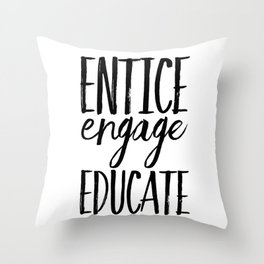 Entice Engage Educate Throw Pillow