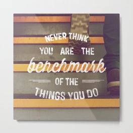 Never Think You Are The Benchmark of The Things You Do - Inspirational Quote  Metal Print
