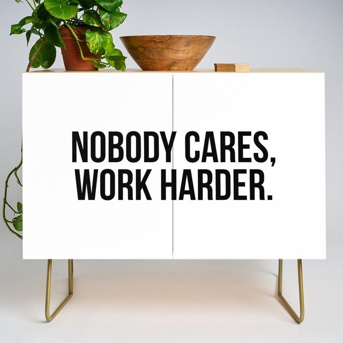 Nobody cares, work harder. Credenza