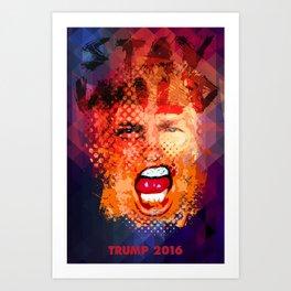 Stay Wild - Trump 2016 Art Print