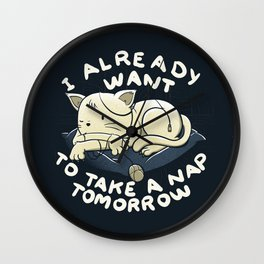 I Already Want To Take a Nap Tomorrow Wall Clock