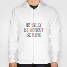 Be Silly Be Honest Be Kind Hoody