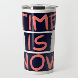 TIME IS NOW #society6 #motivational Travel Mug