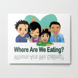 Where Are We Eating? Metal Print
