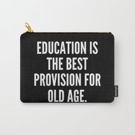 Education is the best provision for old age Carry-All Pouch