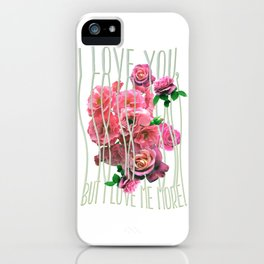 I love you, but I love me more iPhone Case
