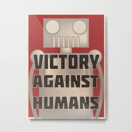 Robot Propaganda- Victory Against Humans Metal Print