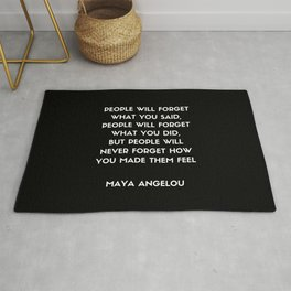 Maya Angelou Inspirational Quote - People will never forget how you made them feel (Black) Rug