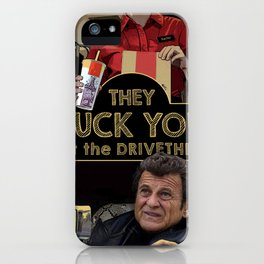 They fuck you at the drivethru iPhone Case
