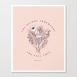 """You Belong Somewhere You Feel Free"" Top Petty Quote with Floral Bouqet Canvas Print"