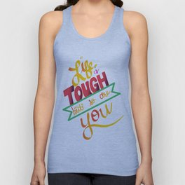 life is tough Unisex Tank Top