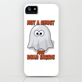 Ghost Gift Not A Ghost Just Dead Inside Goth Present iPhone Case