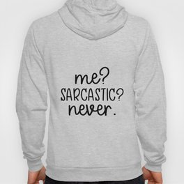 Me? Sarcastic? Never. Funny design Hoody
