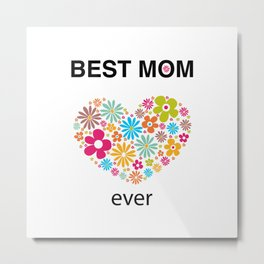 Best mom ever text with heart and colorful flowers Metal Print