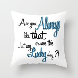 """Are you ALWAYS...."" Throw Pillow"