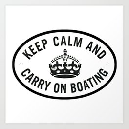 Keep Calm and Carry on boating Art Print