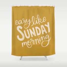 Easy Like Sunday Morning Shower Curtain