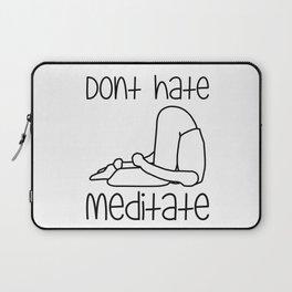 Don't Hate Meditate - Yoga - Workout. Fun & Original buddhism gift. Laptop Sleeve