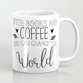 With books and coffee you can change the world Coffee Mug