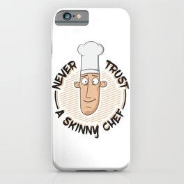 Never Trust A Skinny Chef Gift iPhone Case