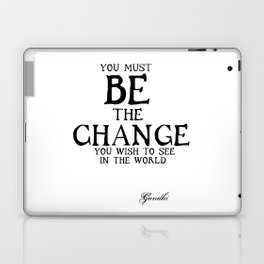 Be The Change - Gandhi Inspirational Action Quote Laptop & iPad Skin