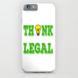 """""""Think While It's Still Legal"""" Tee design for peoples with great idea like you do!  iPhone Case"""