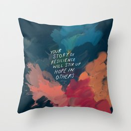 """Your Story Of Resilience Will Stir Up Hope In Others."" Throw Pillow"