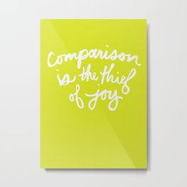 """Comparison is the Thief of Joy"" Metal Print"