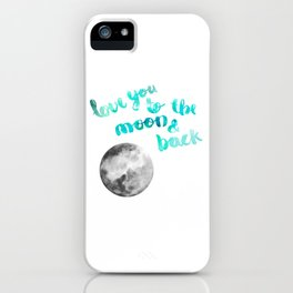 "SEA GREEN ""LOVE YOU TO THE MOON AND BACK"" QUOTE + MOON iPhone Case"