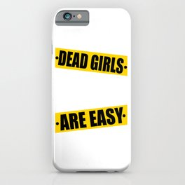 """Funny yet sensible tee design made perfectly for the gang! """"Dead Girls Are Easy"""" tee design. iPhone Case"""