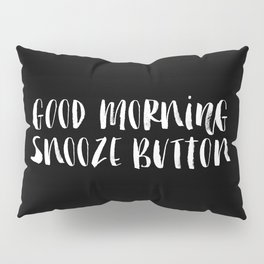 Good Morning Snooze Button black-white typography poster black and white bedroom wall home decor Pillow Sham