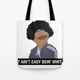 It Ain't Easy Bein' White Tote Bag