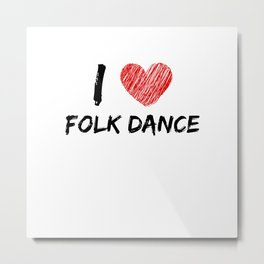 I Love Folk Dance Metal Print