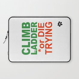 CLIMB the LADDER or DIE TRYING Laptop Sleeve