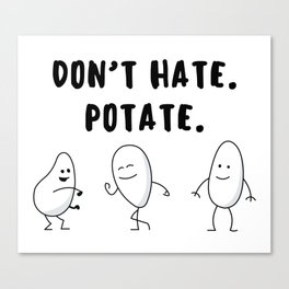 Don't hate. Potate. Canvas Print