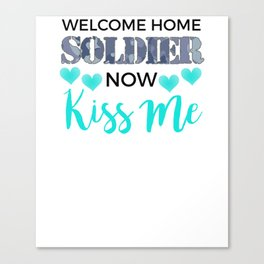 Welcome Home Soldier Now Kiss Me Returning From Deployment Canvas Print