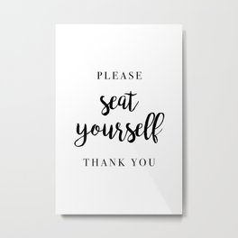 Please Seat Yourself Thank You Metal Print