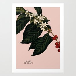 Be wild, be brave Art Print