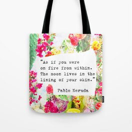 """""""As if you were on fire from within. The moon lives in the lining of your skin."""" Pablo Neruda Tote Bag"""