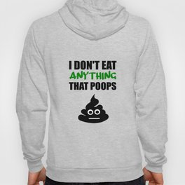 i don't eat anything that poops Hoody