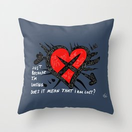 Jut because i'm losing does it mean that i'm lost ? Throw Pillow