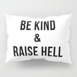 Be Kind & Raise Hell (White) Pillow Sham