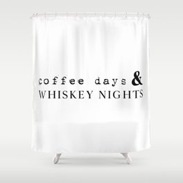 Coffee Days and Whiskey Nights Shower Curtain