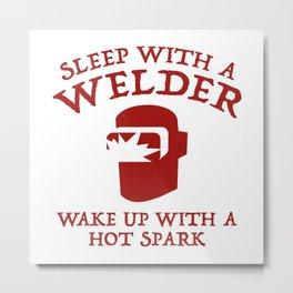 Sleep With A Welder Metal Print
