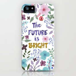 THE FUTURE IS BRIGHT Empowerment quote iPhone Case