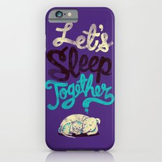 Let's Sleep Together Slim Case iPhone 6s