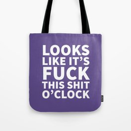 Looks Like It's Fuck This Shit O'Clock (Ultra Violet) Tote Bag