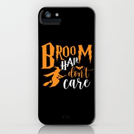 Broom hair dont care iPhone Case